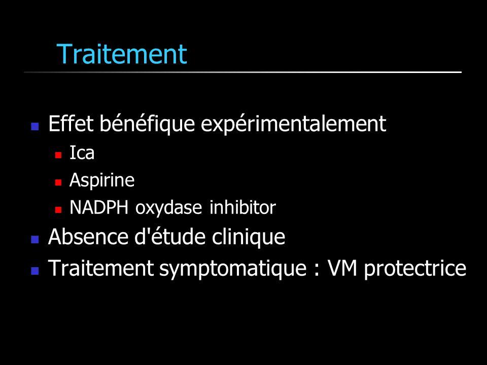 Traitement Effet bénéfique expérimentalement Ica Aspirine NADPH oxydase inhibitor Absence d étude clinique Traitement symptomatique : VM protectrice