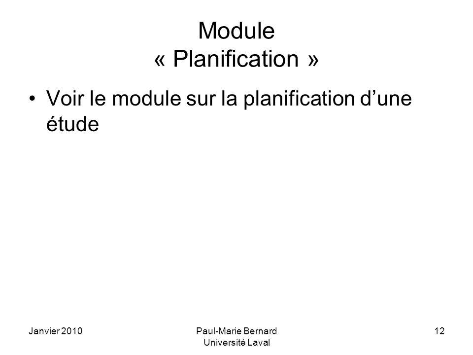 Janvier 2010Paul-Marie Bernard Université Laval 12 Module « Planification » Voir le module sur la planification dune étude