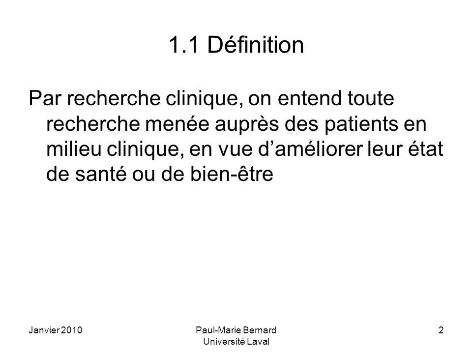 Janvier 2010Paul-Marie Bernard Université Laval 2 1.1 Définition Par recherche clinique, on entend toute recherche menée auprès des patients en milieu