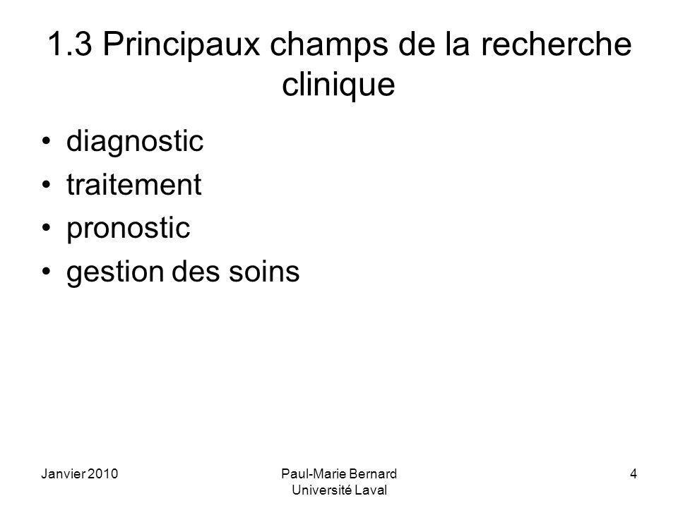 Janvier 2010Paul-Marie Bernard Université Laval 4 1.3 Principaux champs de la recherche clinique diagnostic traitement pronostic gestion des soins