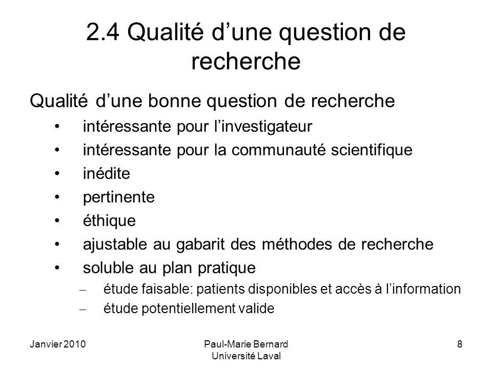 Janvier 2010Paul-Marie Bernard Université Laval 9 2.5 Qualité dun énoncé de la question de recherche Un bon test pour vérifier la qualité de lénoncé: « faire lire et critiquer lénoncé par quelques lecteurs avertis »