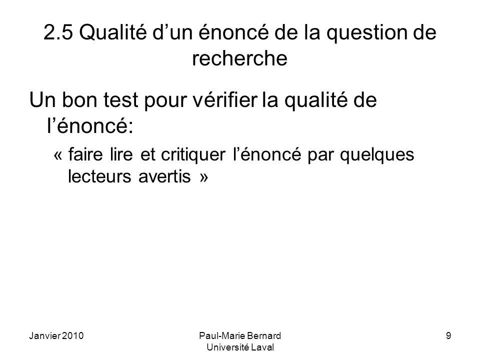 Janvier 2010Paul-Marie Bernard Université Laval 9 2.5 Qualité dun énoncé de la question de recherche Un bon test pour vérifier la qualité de lénoncé: