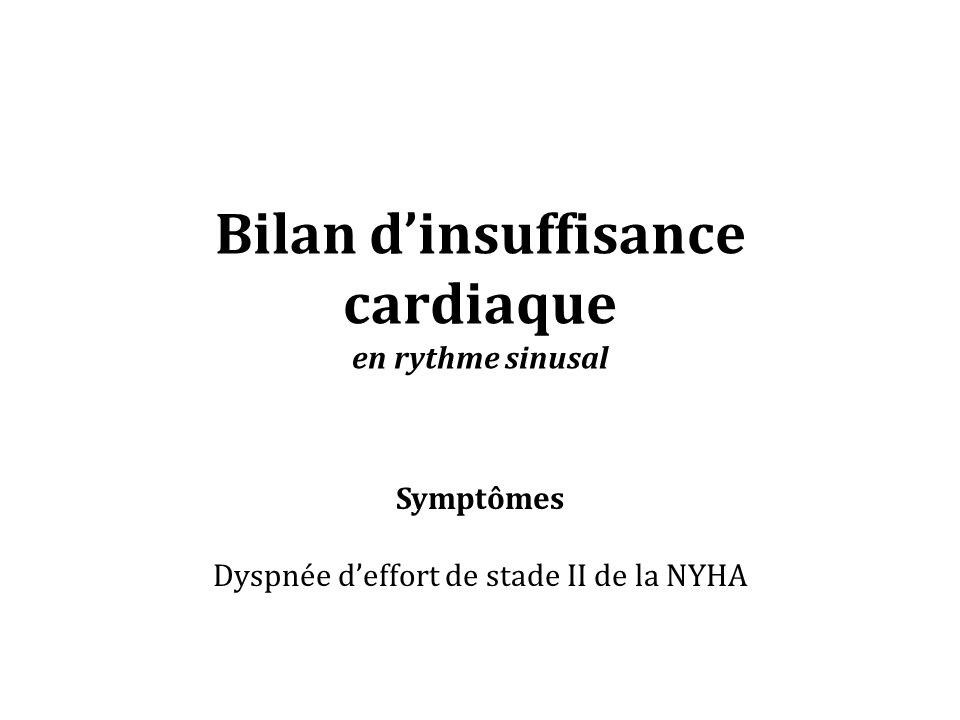 Bilan dinsuffisance cardiaque en rythme sinusal Symptômes Dyspnée deffort de stade II de la NYHA