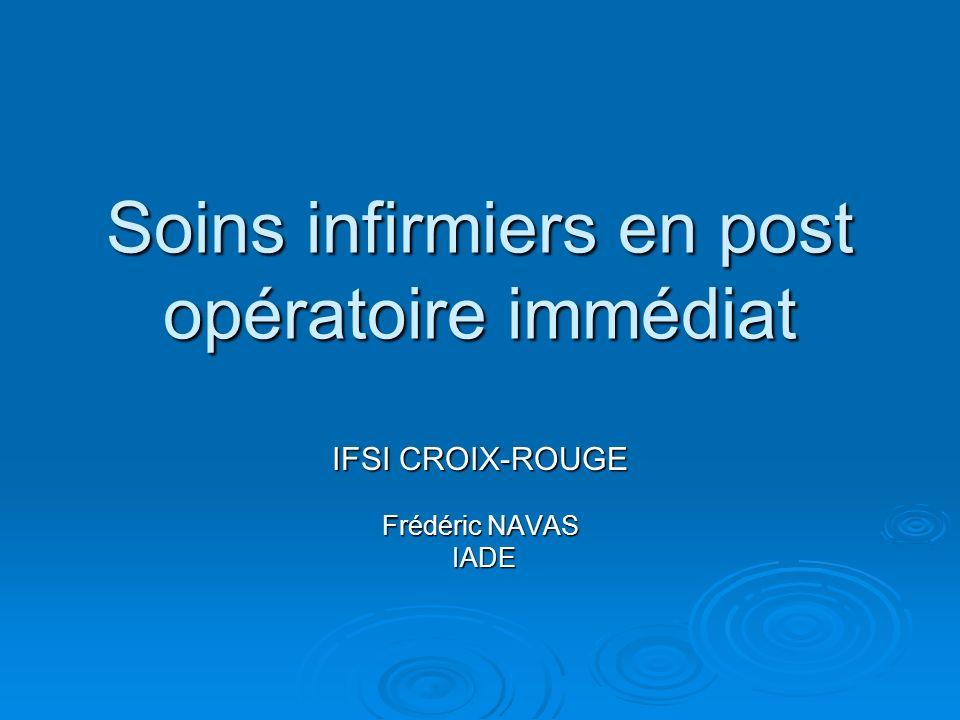 Soins infirmiers en post opératoire immédiat IFSI CROIX-ROUGE Frédéric NAVAS IADE IADE
