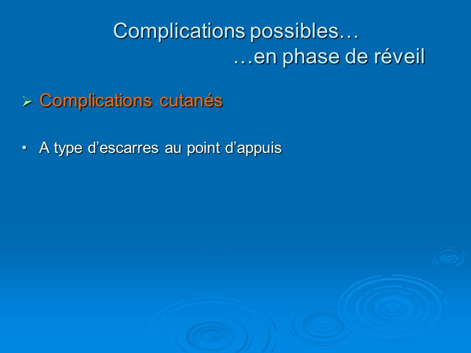 Complications cutanés Complications cutanés A type descarres au point dappuisA type descarres au point dappuis Complications possibles… …en phase de r