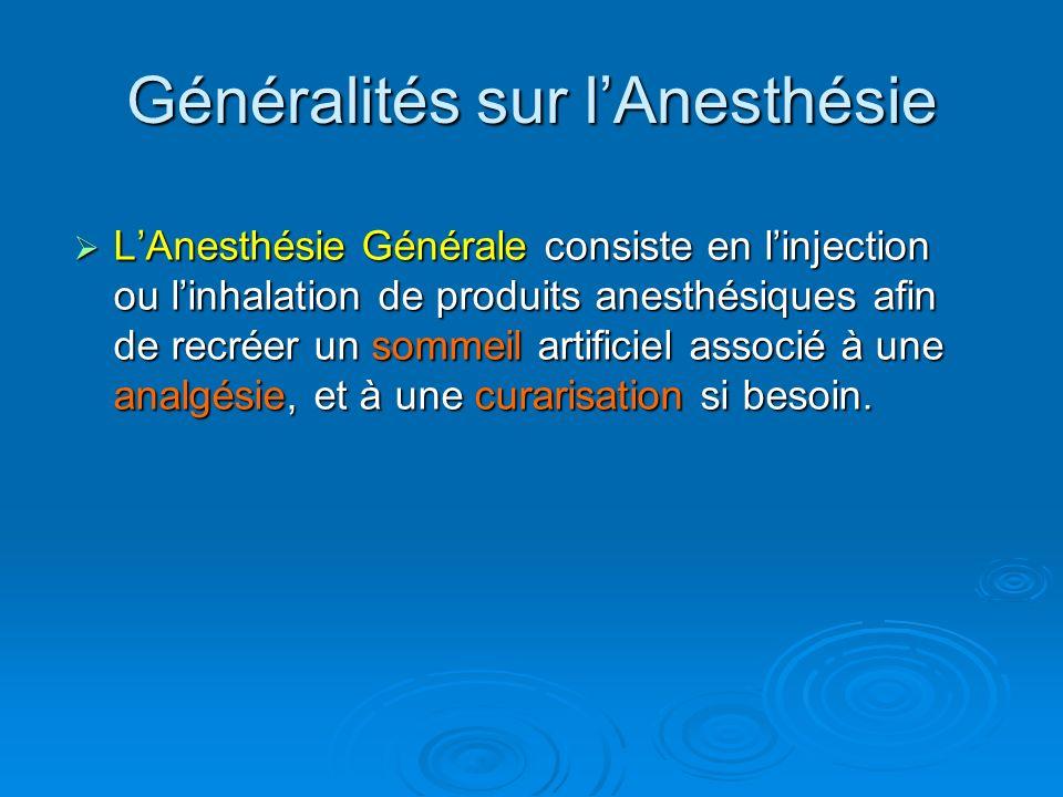 LAnesthésie Générale consiste en linjection ou linhalation de produits anesthésiques afin de recréer un sommeil artificiel associé à une analgésie, et