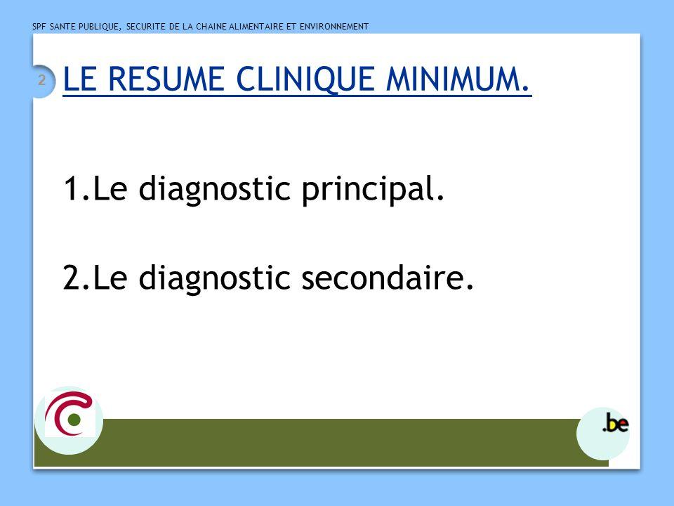 SPF SANTE PUBLIQUE, SECURITE DE LA CHAINE ALIMENTAIRE ET ENVIRONNEMENT 3 Le diagnostic principal : définitions.