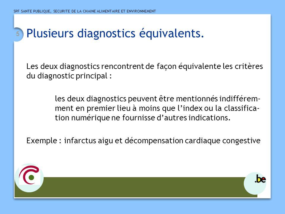 SPF SANTE PUBLIQUE, SECURITE DE LA CHAINE ALIMENTAIRE ET ENVIRONNEMENT 6 Deux ou plusieurs diagnostics différentiels.