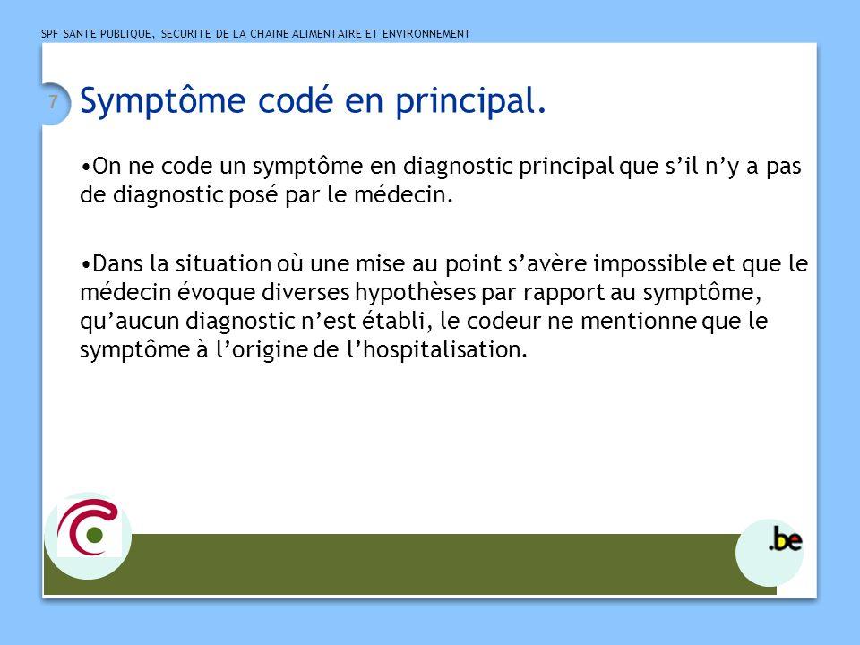 SPF SANTE PUBLIQUE, SECURITE DE LA CHAINE ALIMENTAIRE ET ENVIRONNEMENT 8 Question-réponse : symptôme en DP Exemple 1: douleur abdominale -hospitalisation pour suspicion dappendicite.