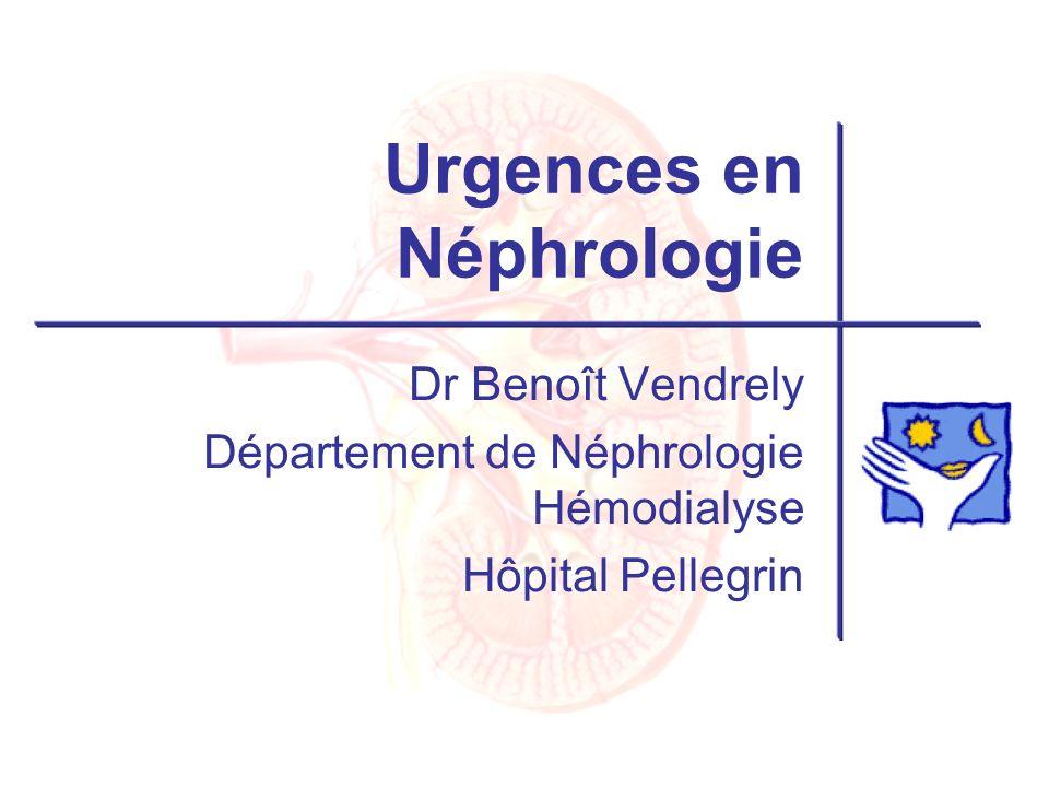 Urgences en Néphrologie Dr Benoît Vendrely Département de Néphrologie Hémodialyse Hôpital Pellegrin