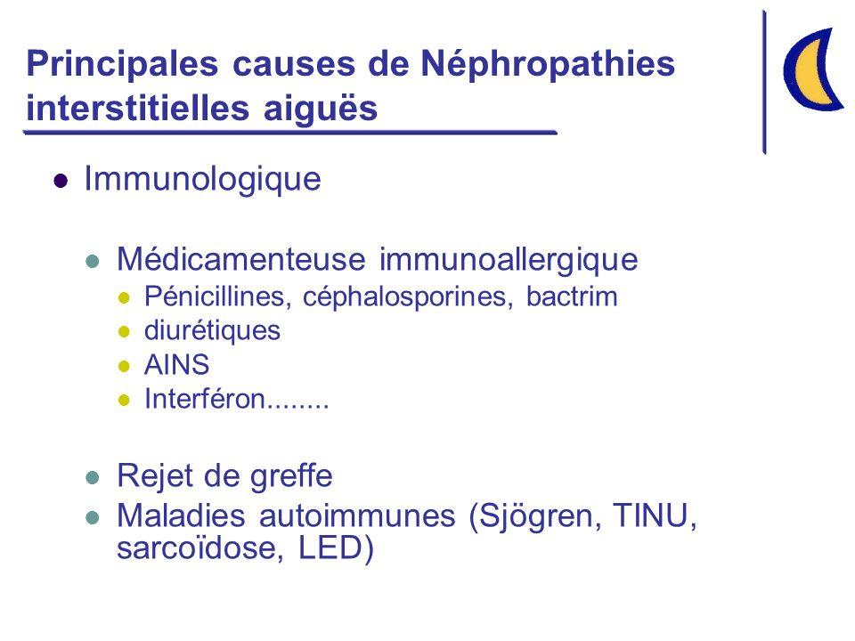 Principales causes de Néphropathies interstitielles aiguës Immunologique Médicamenteuse immunoallergique Pénicillines, céphalosporines, bactrim diurét