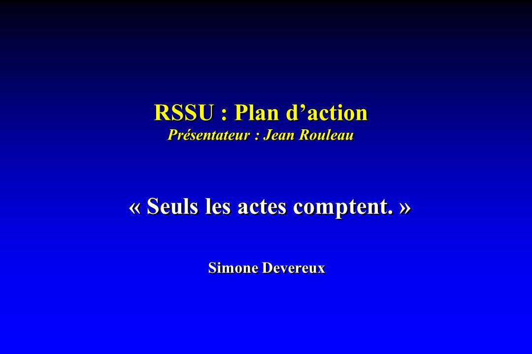 RSSU : Plan daction Présentateur : Jean Rouleau « Seuls les actes comptent.