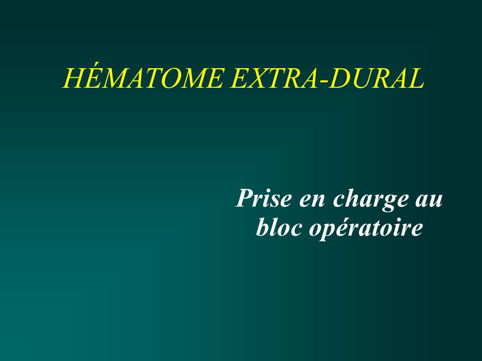 HÉMATOME EXTRA-DURAL Prise en charge au bloc opératoire