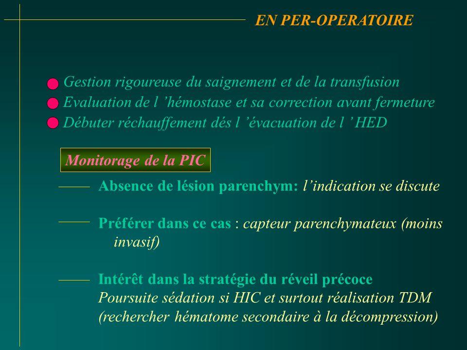 EN PER-OPERATOIRE Gestion rigoureuse du saignement et de la transfusion Evaluation de l hémostase et sa correction avant fermeture Débuter réchauffeme
