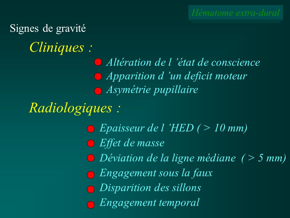 Signes de gravité Cliniques : Altération de l état de conscience Apparition d un deficit moteur Asymétrie pupillaire Radiologiques : Epaisseur de l HE