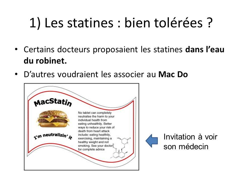 1) Les statines : bien tolérées .Certains docteurs proposaient les statines dans leau du robinet.