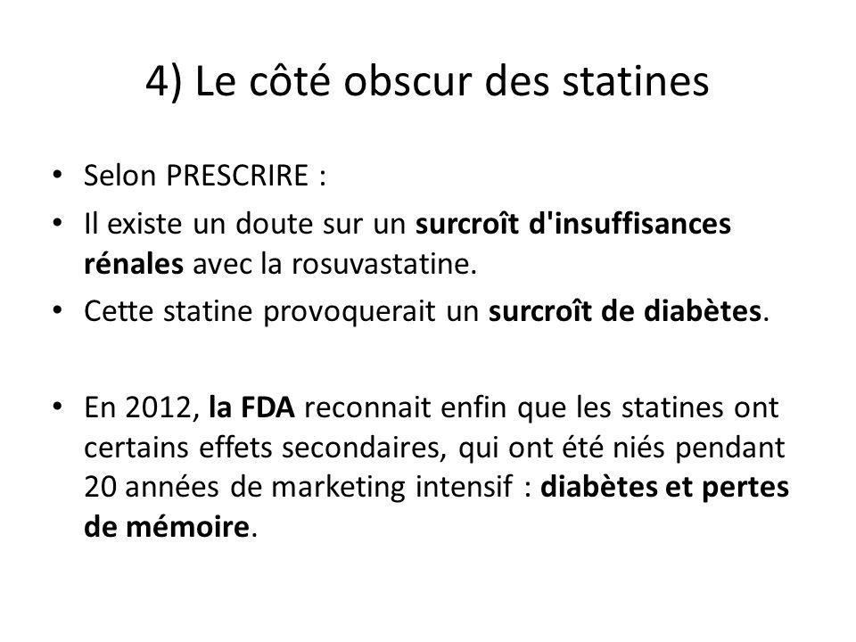 4) Le côté obscur des statines Selon PRESCRIRE : Il existe un doute sur un surcroît d'insuffisances rénales avec la rosuvastatine. Cette statine provo