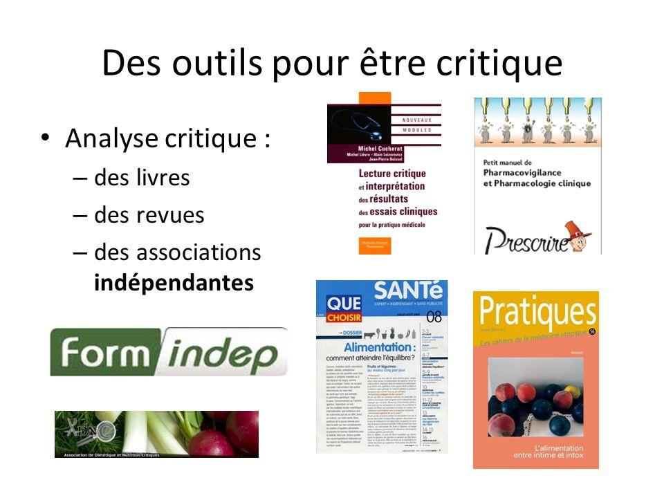 Des outils pour être critique Analyse critique : – des livres – des revues – des associations indépendantes