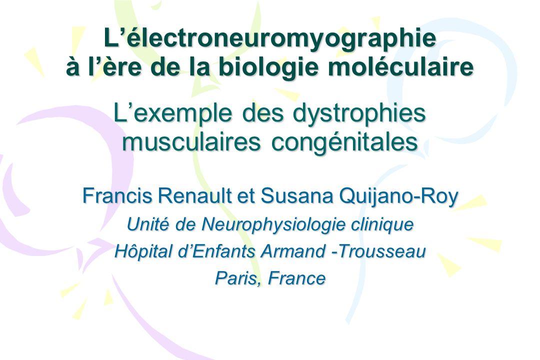Lélectroneuromyographie à lère de la biologie moléculaire Lexemple des dystrophies musculaires congénitales Francis Renault et Susana Quijano-Roy Unit