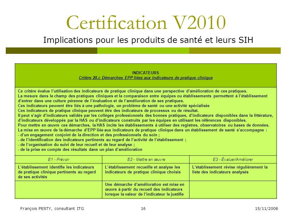 15/11/2008François PESTY, consultant ITG16 Certification V2010 Implications pour les produits de santé et leurs SIH INDICATEURS Critère 28.c Démarches