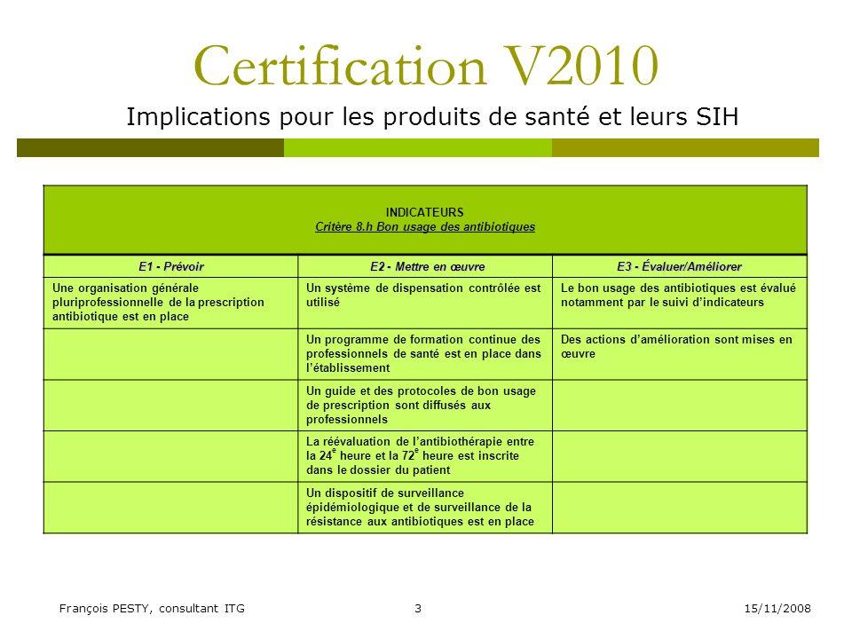 15/11/2008François PESTY, consultant ITG4 Certification V2010 Implications pour les produits de santé et leurs SIH PRATIQUE EXIGIBLE PRIORITAIRE + INDICATEURS Critère 12.a Prise en charge de la douleur E1 - Prévoir E2 - Mettre en œuvre E2 - Mettre en œuvre E3 - Évaluer/Améliorer La stratégie de prise en charge de la douleur est formalisée dans les différents secteurs de létablissement en concertation avec le CLUD (ou équivalent).