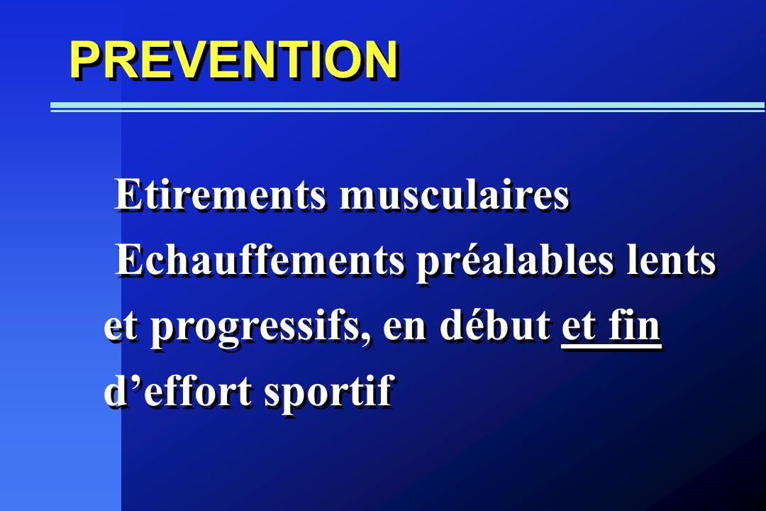 PREVENTION Etirements musculaires Echauffements préalables lents et progressifs, en début et fin deffort sportif Etirements musculaires Echauffements