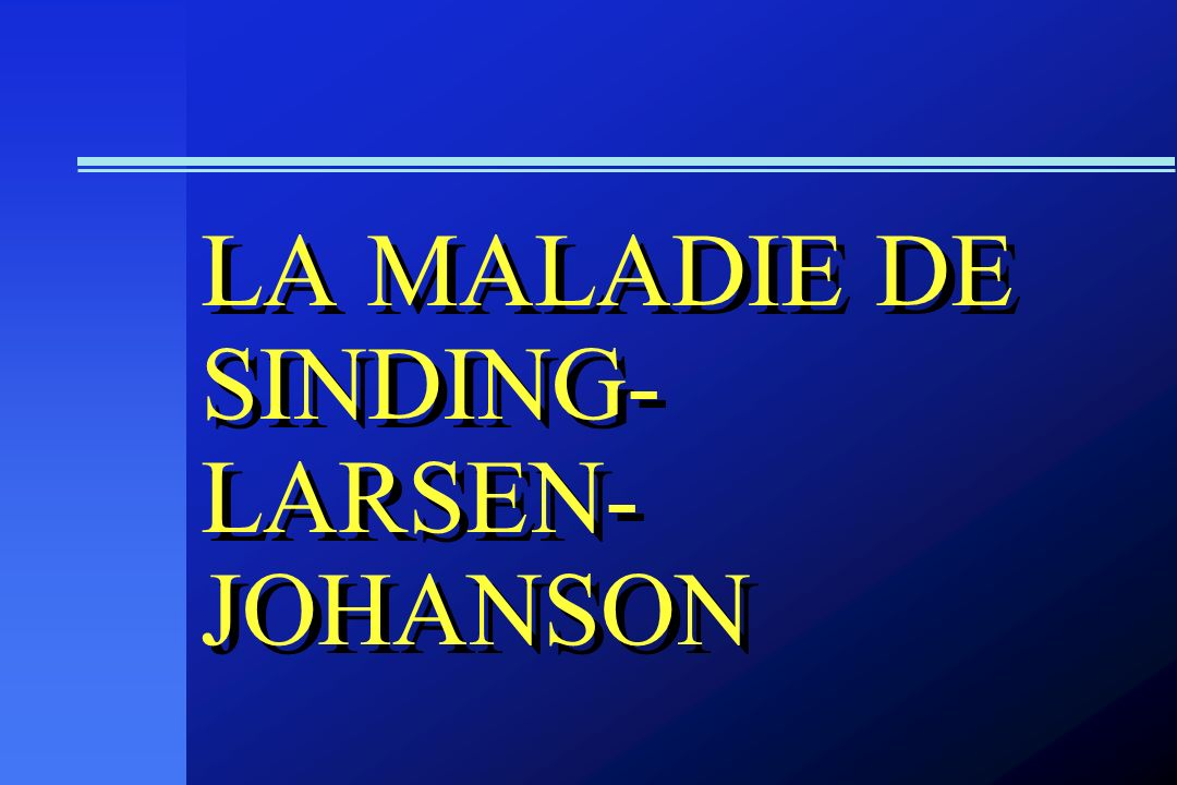 LA MALADIE DE SINDING- LARSEN- JOHANSON