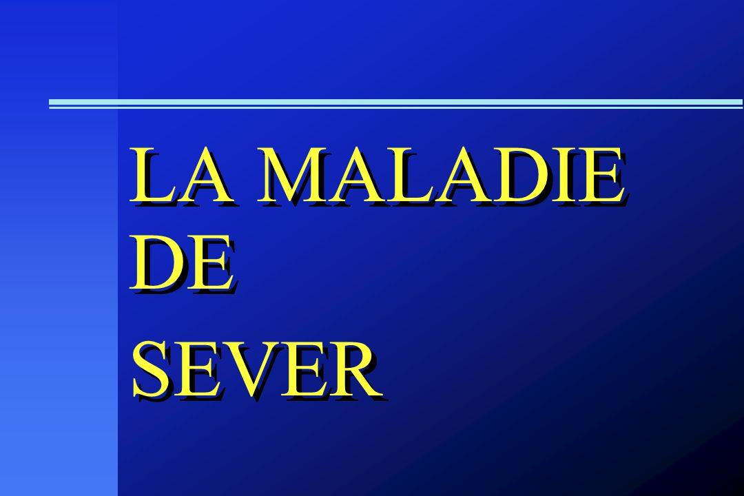 LA MALADIE DE SEVER LA MALADIE DE SEVER