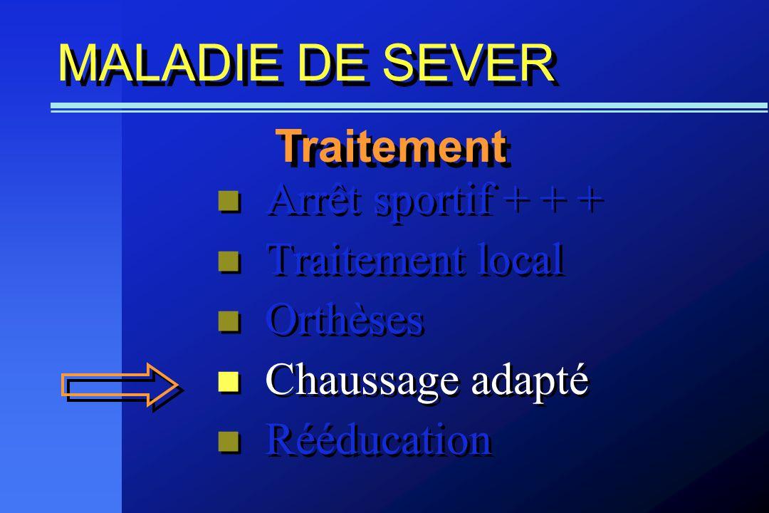 MALADIE DE SEVER Arrêt sportif + + + Traitement local Orthèses Chaussage adapté Rééducation Arrêt sportif + + + Traitement local Orthèses Chaussage ad