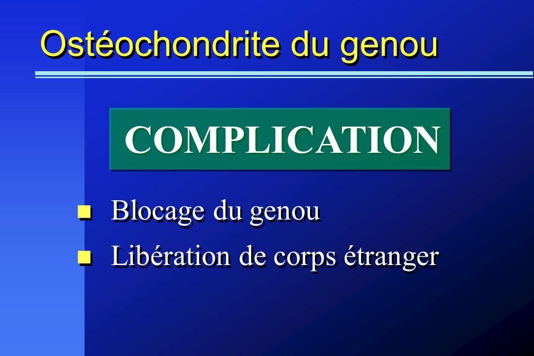 Ostéochondrite du genou Blocage du genou Libération de corps étranger Blocage du genou Libération de corps étranger COMPLICATION