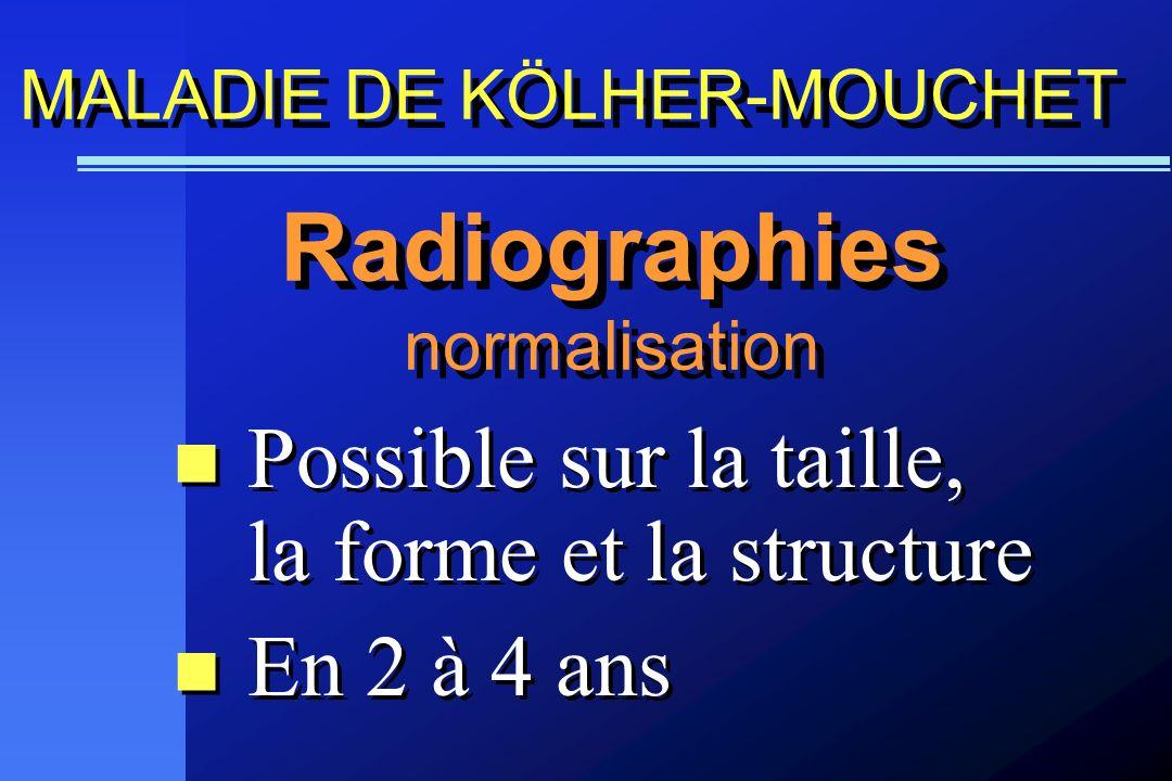Possible sur la taille, la forme et la structure En 2 à 4 ans Possible sur la taille, la forme et la structure En 2 à 4 ans Radiographies normalisatio