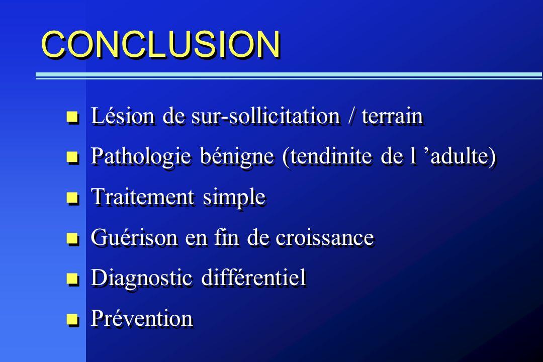Lésion de sur-sollicitation / terrain Pathologie bénigne (tendinite de l adulte) Traitement simple Guérison en fin de croissance Diagnostic différenti