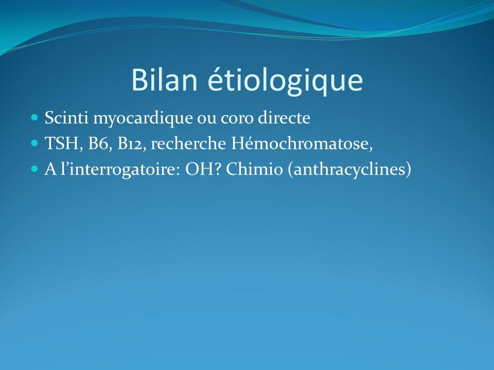 Bilan étiologique Scinti myocardique ou coro directe TSH, B6, B12, recherche Hémochromatose, A linterrogatoire: OH.