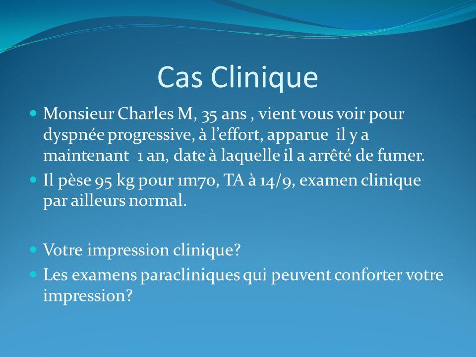 Cas Clinique Monsieur Charles M, 35 ans, vient vous voir pour dyspnée progressive, à leffort, apparue il y a maintenant 1 an, date à laquelle il a arrêté de fumer.