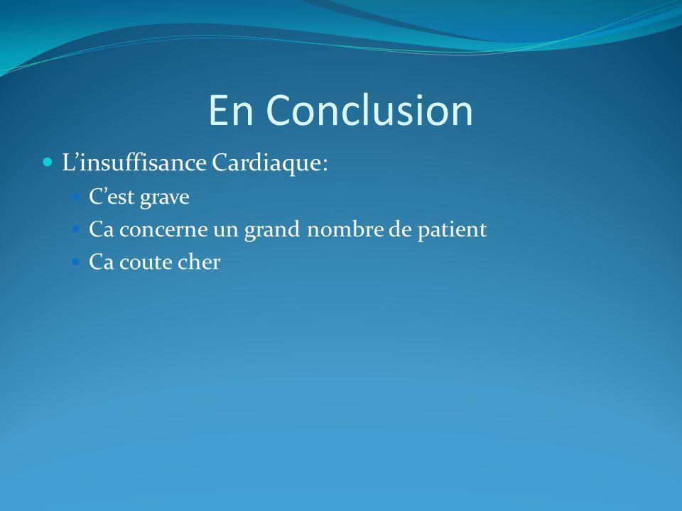 En Conclusion Linsuffisance Cardiaque: Cest grave Ca concerne un grand nombre de patient Ca coute cher