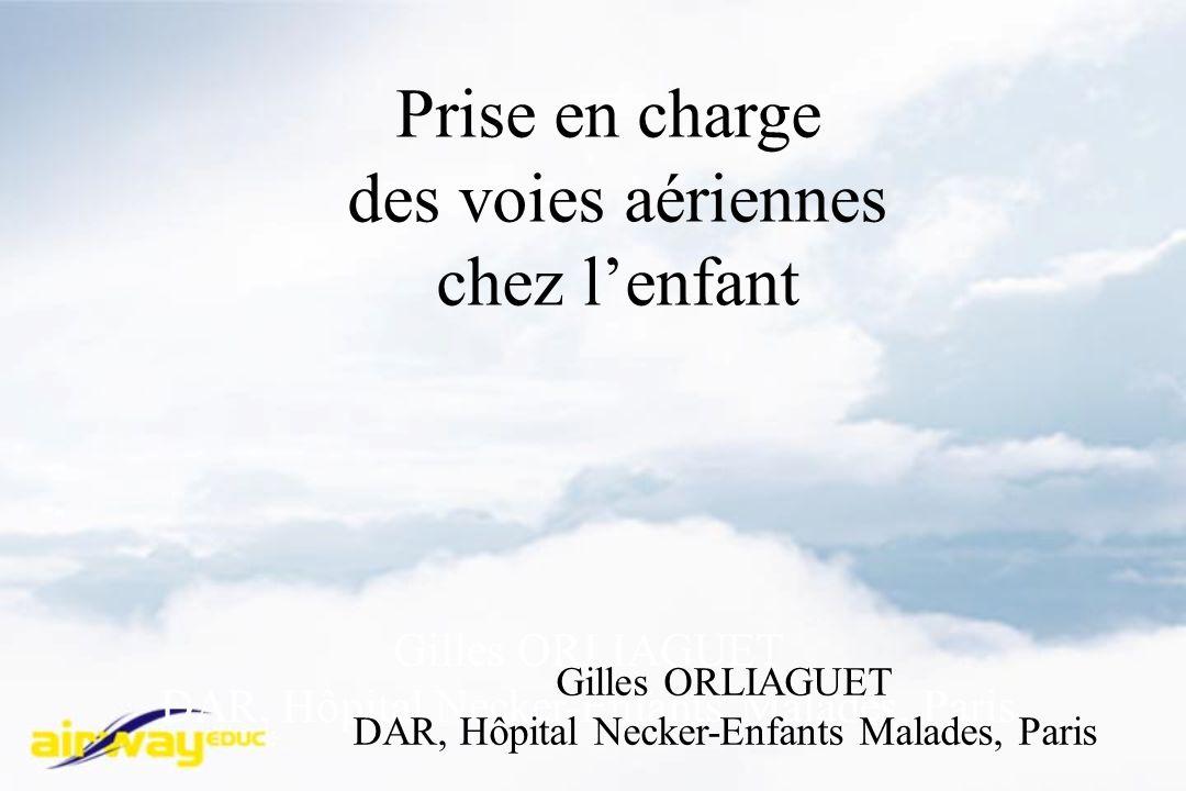 Gilles ORLIAGUET DAR, Hôpital Necker-Enfants Malades, Paris Prise en charge des voies aériennes chez lenfant Gilles ORLIAGUET DAR, Hôpital Necker-Enfa