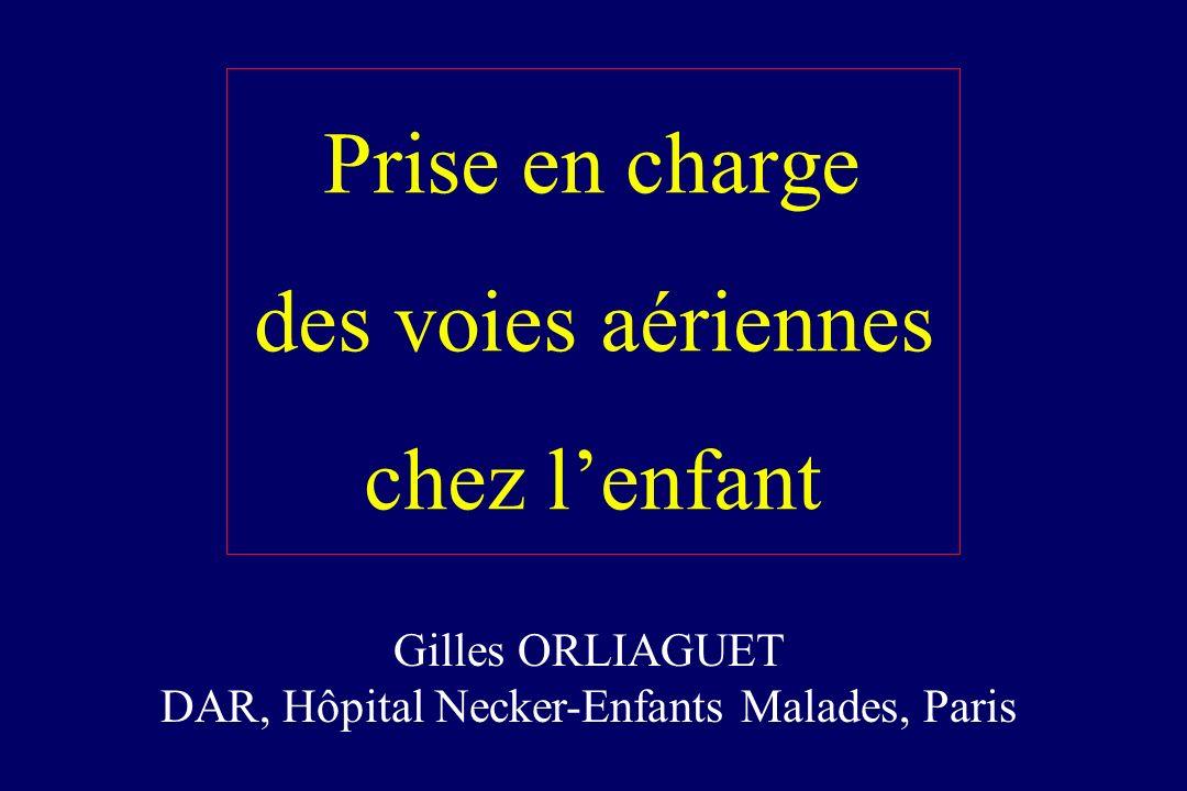 Prise en charge des voies aériennes chez lenfant Gilles ORLIAGUET DAR, Hôpital Necker-Enfants Malades, Paris