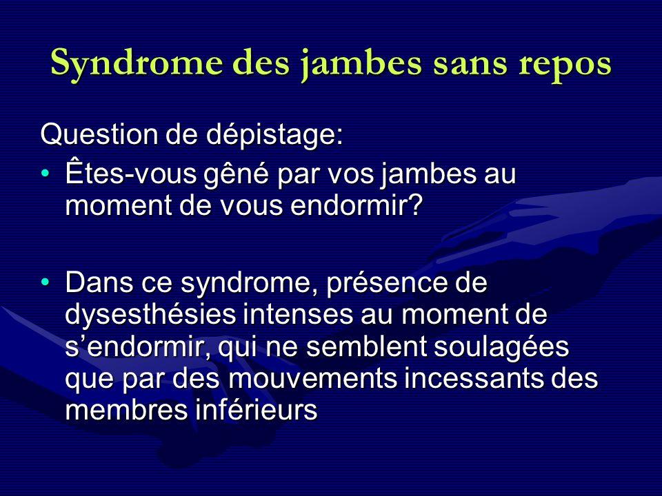 Syndrome des jambes sans repos Question de dépistage: Êtes-vous gêné par vos jambes au moment de vous endormir?Êtes-vous gêné par vos jambes au moment