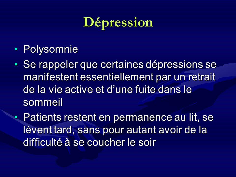 Dépression PolysomniePolysomnie Se rappeler que certaines dépressions se manifestent essentiellement par un retrait de la vie active et dune fuite dan