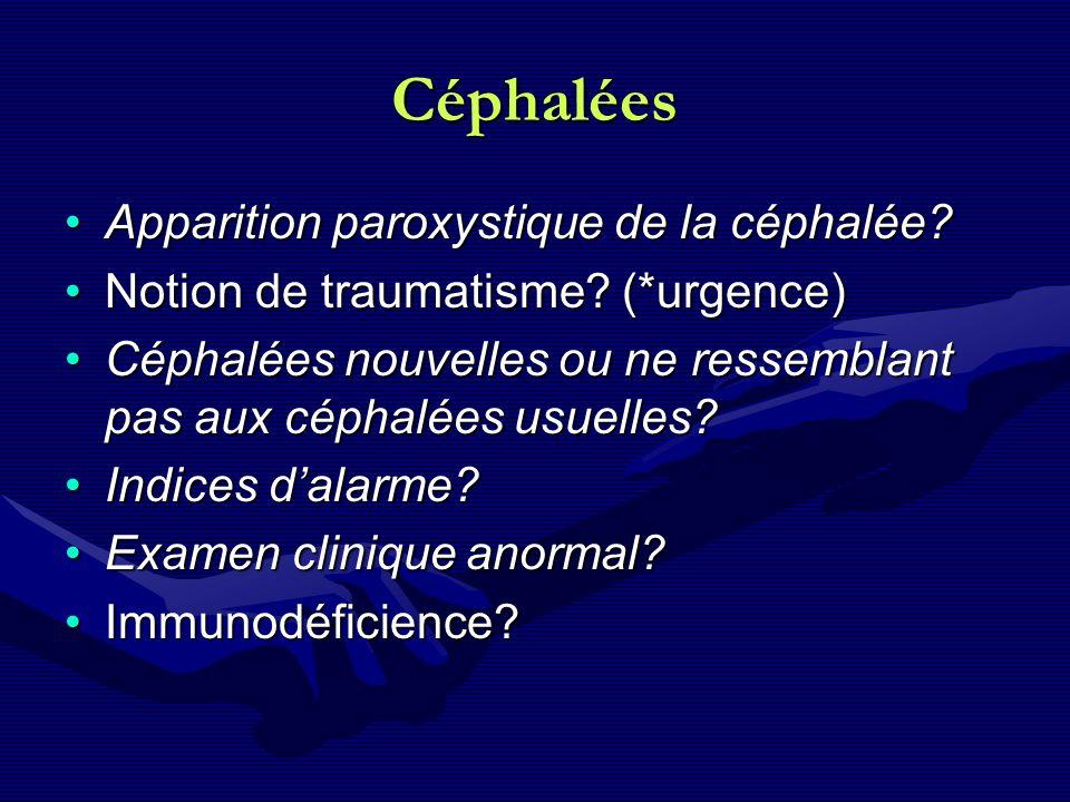Céphalées Apparition paroxystique de la céphalée?Apparition paroxystique de la céphalée? Notion de traumatisme? (*urgence)Notion de traumatisme? (*urg