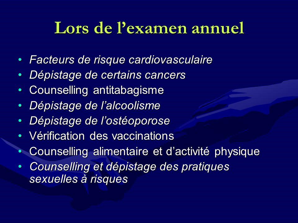 Lors de lexamen annuel Facteurs de risque cardiovasculaireFacteurs de risque cardiovasculaire Dépistage de certains cancersDépistage de certains cance