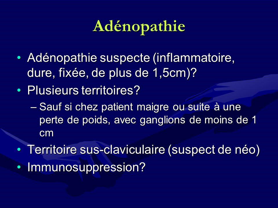 Adénopathie Adénopathie suspecte (inflammatoire, dure, fixée, de plus de 1,5cm)?Adénopathie suspecte (inflammatoire, dure, fixée, de plus de 1,5cm)? P