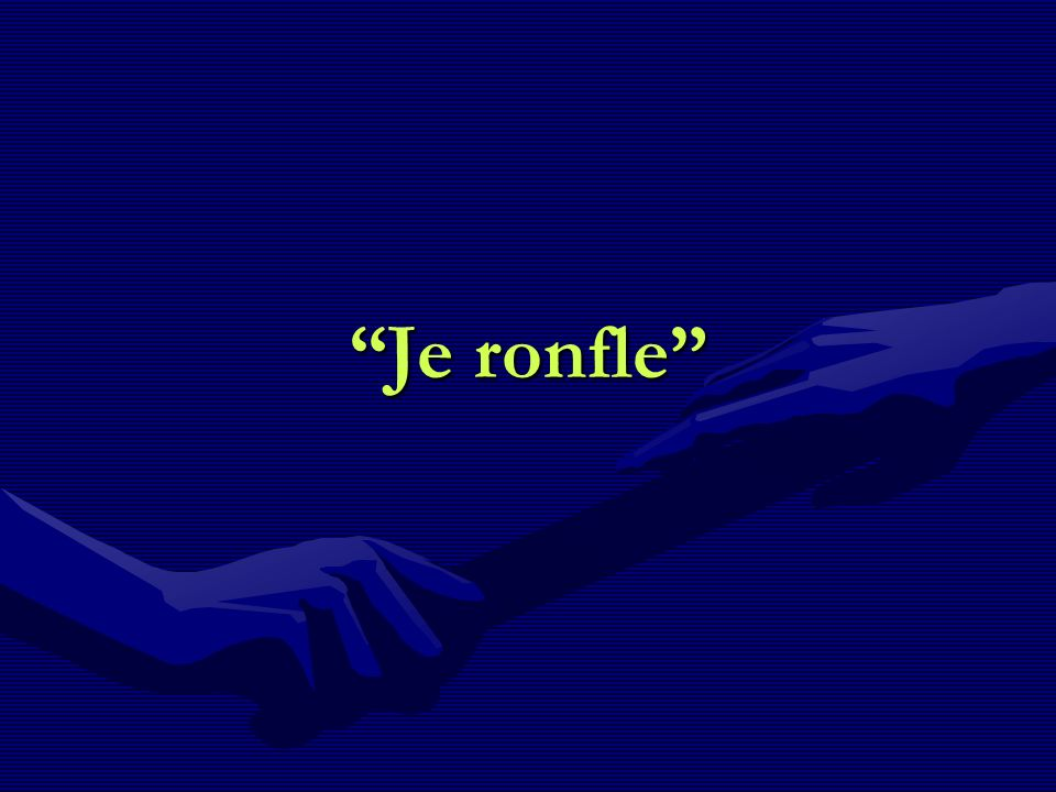 Je ronfle