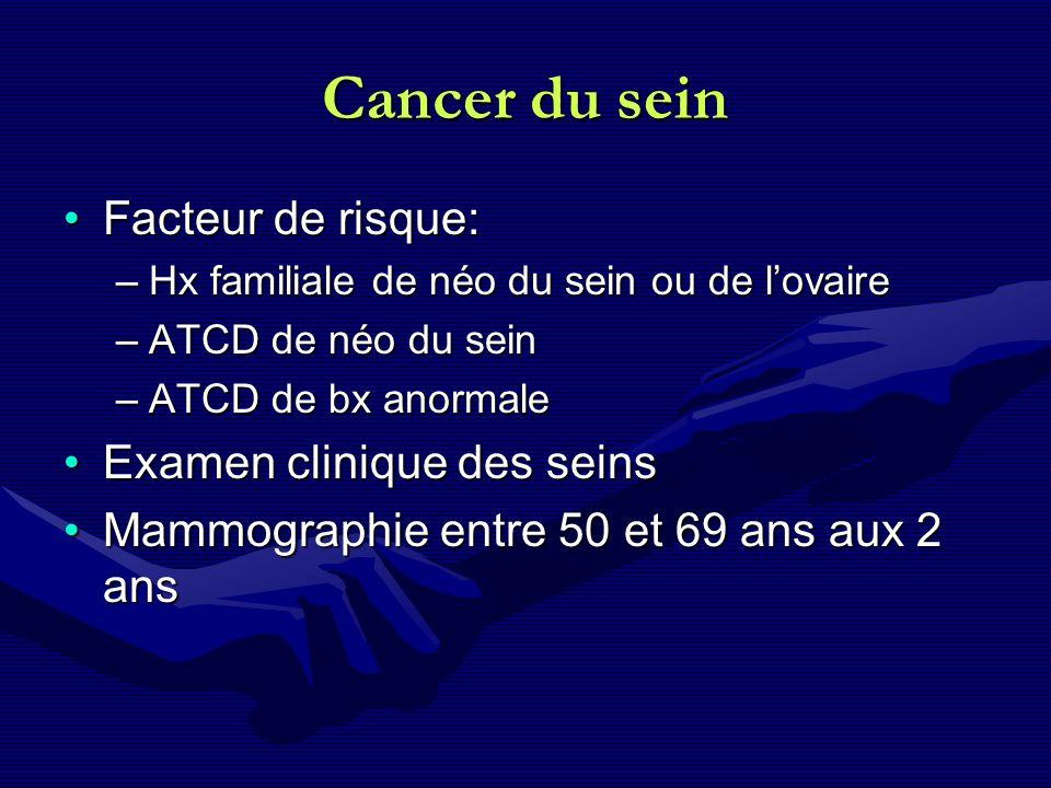 Cancer du sein Facteur de risque:Facteur de risque: –Hx familiale de néo du sein ou de lovaire –ATCD de néo du sein –ATCD de bx anormale Examen cliniq