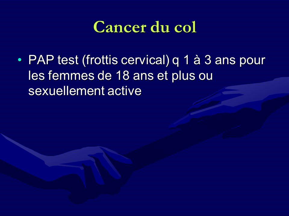 Cancer du col PAP test (frottis cervical) q 1 à 3 ans pour les femmes de 18 ans et plus ou sexuellement activePAP test (frottis cervical) q 1 à 3 ans
