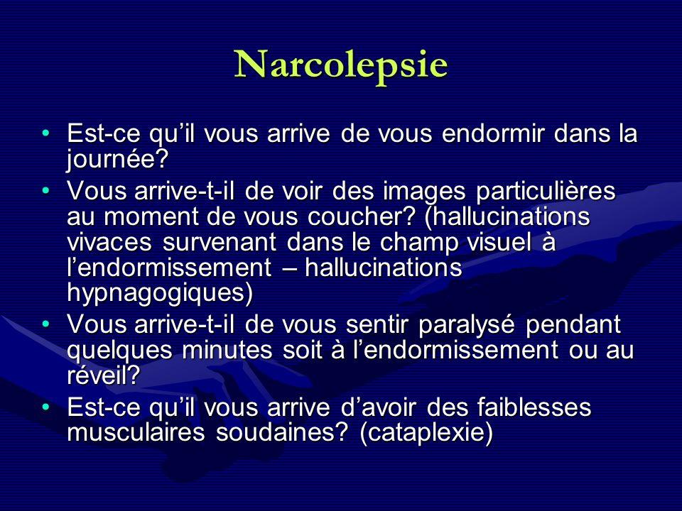 Narcolepsie Est-ce quil vous arrive de vous endormir dans la journée?Est-ce quil vous arrive de vous endormir dans la journée? Vous arrive-t-il de voi