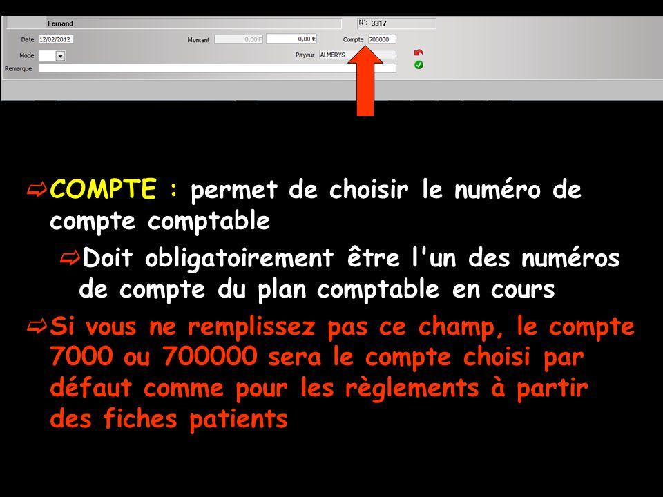 COMPTE : permet de choisir le numéro de compte comptable Doit obligatoirement être l'un des numéros de compte du plan comptable en cours Si vous ne re