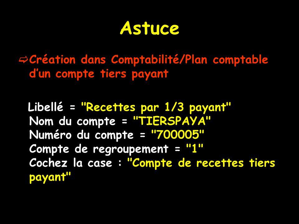 Astuce Création dans Comptabilité/Plan comptable dun compte tiers payant Libellé =