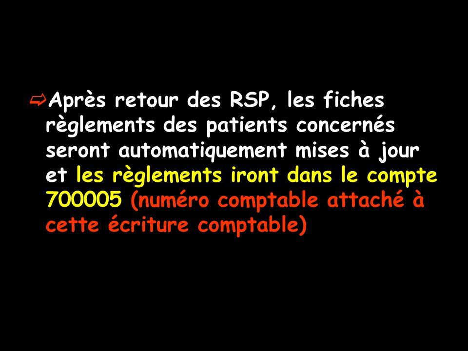 Après retour des RSP, les fiches règlements des patients concernés seront automatiquement mises à jour et les règlements iront dans le compte 700005 (