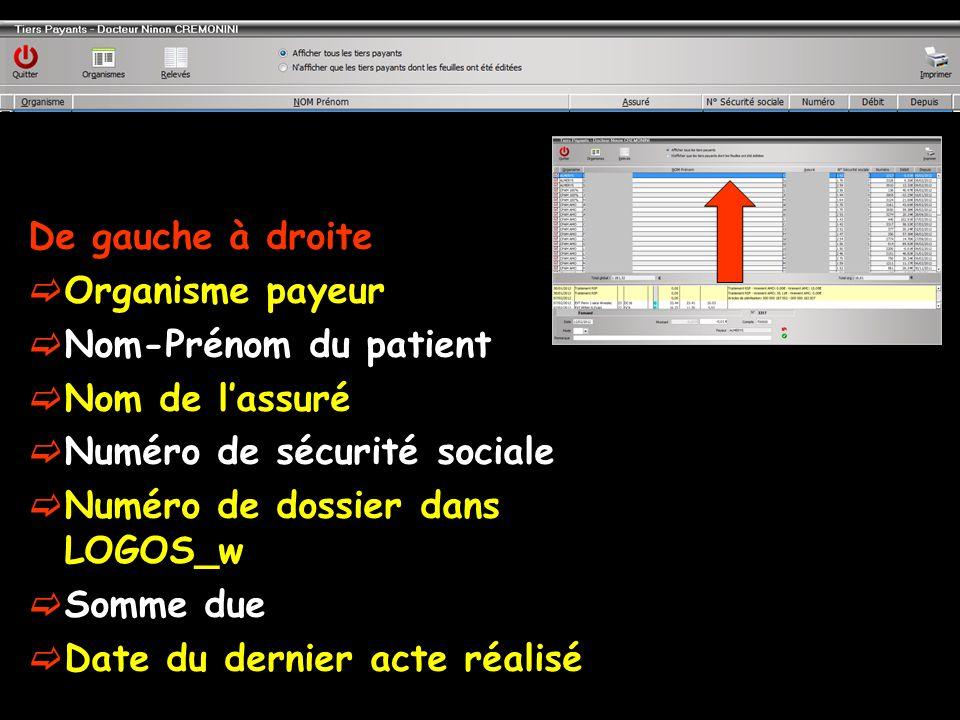 De gauche à droite Organisme payeur Nom-Prénom du patient Nom de lassuré Numéro de sécurité sociale Numéro de dossier dans LOGOS_w Somme due Date du d